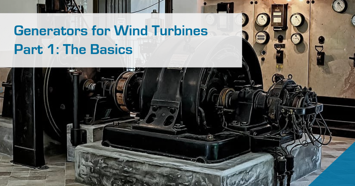 Generators for Wind Turbine Applications – Part 1: The Basics