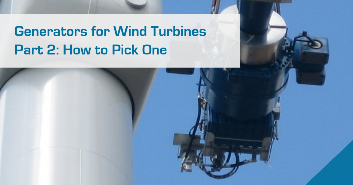 Generators for Wind Turbine Applications – Part 2: How to Pick One