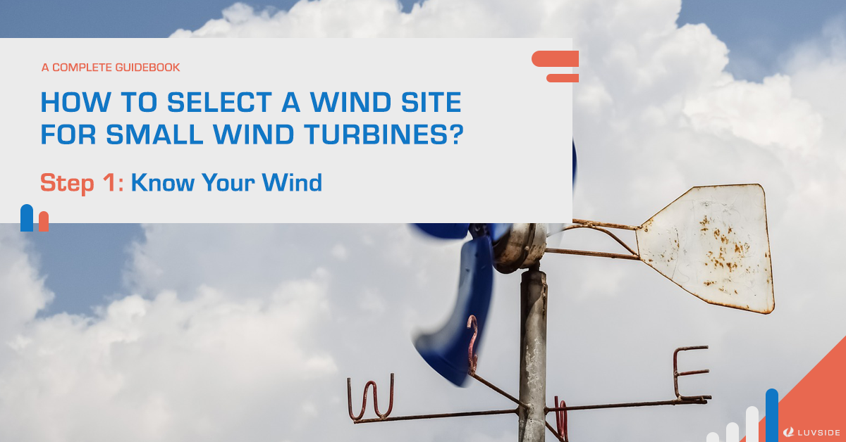 How to Select A Wind Site for Small Wind Turbines? Step 1: Know Your Wind Condition