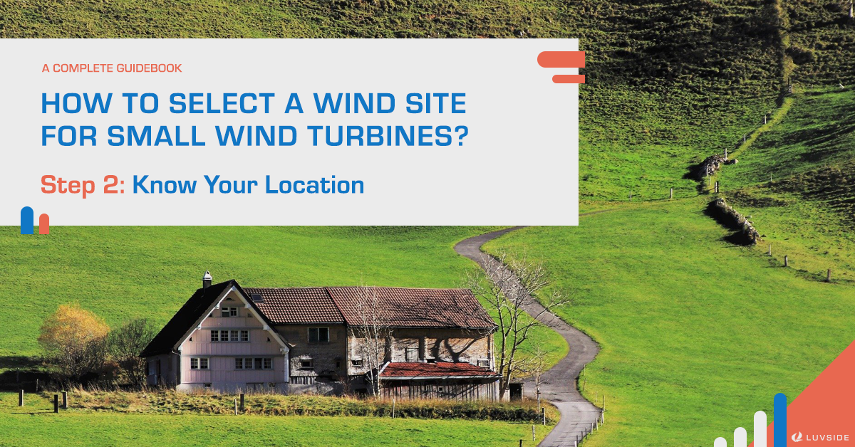 How to Select A Wind Site for Small Wind Turbines? Step 2: Know Your Location